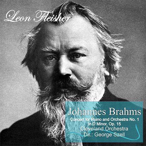 Johannes Brahms: Concert for Piano and Orchestra No. 1 in D Minor, Op. 15 by Leon Fleisher