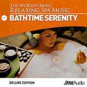 The World's Most Relaxing Spa Music, Vol. 3: Bathtime Serenity (Deluxe Edition) by Global Journey