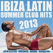 Ibiza Latin Summer Club Hits 2013 by Various Artists