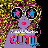 Oh Yes We Can Love: A History Of Glam Rock von Various Artists