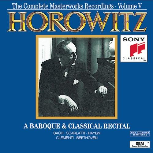 Horowitz: The Complete Masterworks Recordings Vol. V; A Baroque & Classical Recital by Vladimir Horowitz