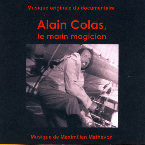Alain Colas, Le Marin Magicien (Musique Originale du Documentaire) by Maximilien Mathevon