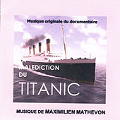 La Malédiction du Titanic (Musique Originale du Documentaire) by Maximilien Mathevon