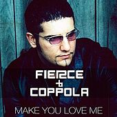 Make You Love Me by Fierce