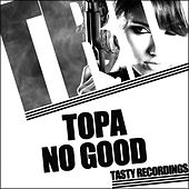 No Good by Topa