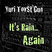 It's Rain Again by Yuri TovSt'Gun