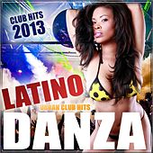 Danza Latino Club Hits 2013 (Kuduro, Reggaeton, Salsa, Bachata, Merengue, Mambo, Cubaton) by Various Artists