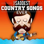 The Saddest Country Songs Ever by Various Artists