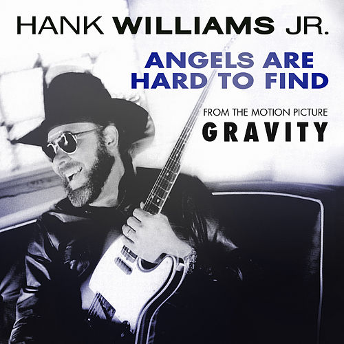 Angels Are Hard To Find (from the motion picture Gravity) by Hank Williams, Jr.