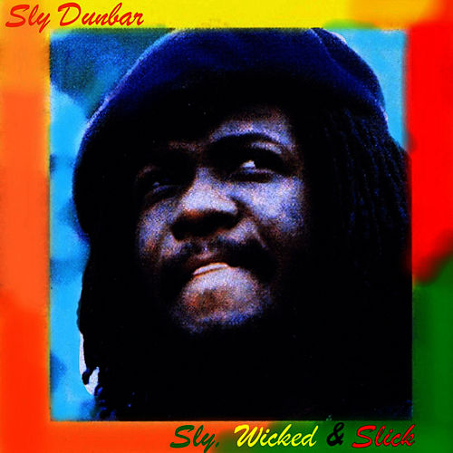 Sly, Wicked & Slick: Extra Version by Sly Dunbar