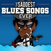 The Saddest Blues Songs Ever by Various Artists