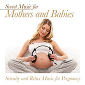 Sweet Music for Mothers and Babies (Serenity and Relax Music for Pregnancy) by Various Artists