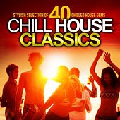 Chill House Classics (Stylish Selection of 40 Chilled House Gems) by Various Artists