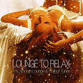 Lounge to Relax - 25 Smooth Lounge & Chillout Tunes by Various Artists