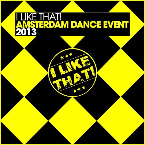 I Like That! - Amsterdam Dance Event 2013 by Various Artists