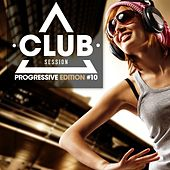 Club Session Progressive Edition, Vol. 10 by Various Artists