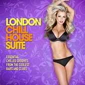 London Chill House Suite (Essential Chilled Grooves from the Coolest Bars & Clubs) by Various Artists