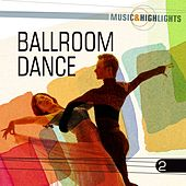 Music & Highlights: Ballroom Dance, Vol. 2 by Various Artists