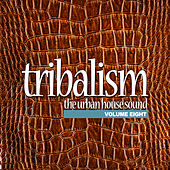 Tribalism, Vol. 8 - The Urban House Sound by Various Artists