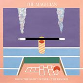 When The Night Is Over (The Remixes) by The Magician