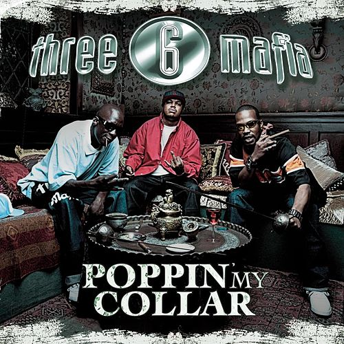 Poppin' My Collar (Explicit) by Three 6 Mafia