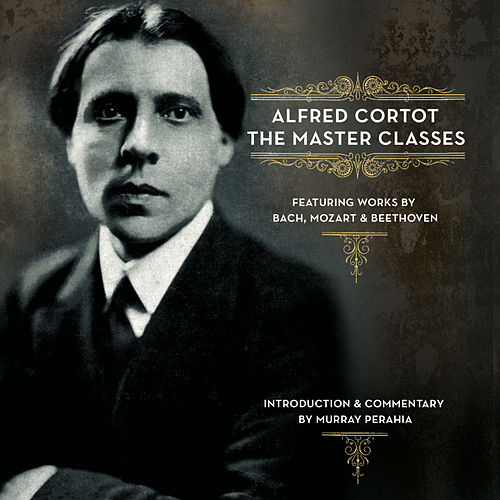 Alfred Cortot - The Master Classes by Alfred Cortot