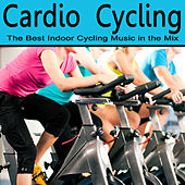 Cardio Cycling - The Best Indoor Cycling Music in the Mix by Various Artists