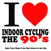 I Love Indoor Cycling the 90's (Spin Your Body @ the Best Music in the Mix) by Various Artists