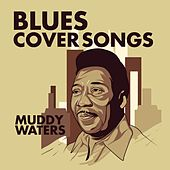 Blues: Muddy Waters Cover Songs by Various Artists