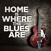 Home Is Where the Blues Are by Various Artists