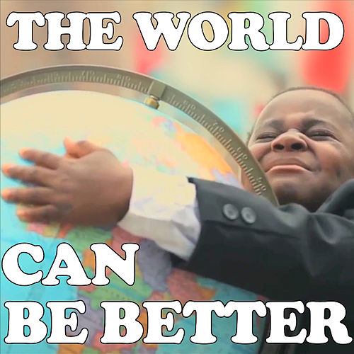 The World Can Be Better by The Gregory Brothers