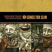 Songs For Slim: Rockin' Here Tonight - A Benefit Compilation For Slim Dunlap by Various Artists