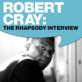 Robert Cray: The Rhapsody Interview by Robert Cray