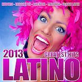 Latino 2013 Greatest Hits (Salsa, Bachata, Merengue, Kuduro, Reggaeton, Mambo, Cubaton, Dembow, Bolero, Cumbia) by Various Artists