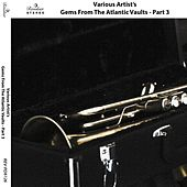 Gems from the Atlantic Vaults, Pt. 3 von Various Artists