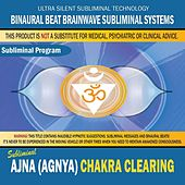 Ajna (Agnya) Chakra Clearing by Binaural Beat Brainwave Subliminal Systems