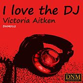 I Love the DJ by Victoria Aitken
