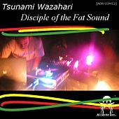 Disciple of the Fat Sound by Tsunami Wazahari