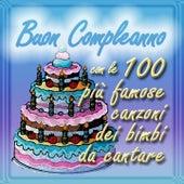 Buon compleanno con le 100 più famose canzoni dei bimbi da cantare by La Bambilandia