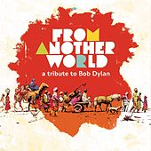From Another World: A Tribute to Bob Dylan by Various Artists