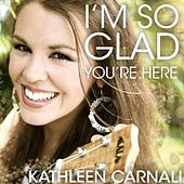 I'm so Glad You're Here von Kathleen Carnali