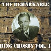 The Remarkable Bing Crosby, Vol. 1 by Bing Crosby