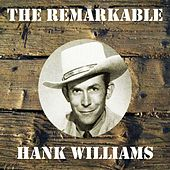 The Remarkable Hank Williams by Hank Williams