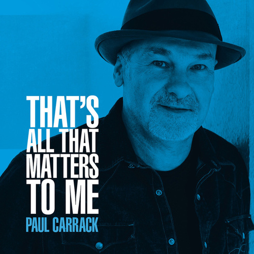 That's All That Matters to Me by Paul Carrack