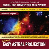 Easy Astral Projection by Binaural Beat Brainwave Subliminal Systems
