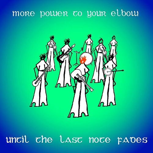 Until the Last Note Fades by More Power to Your Elbow