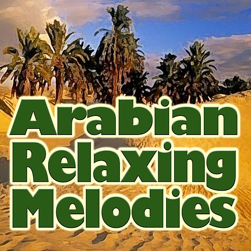 Arabian Relaxing Melodies (Original Artist Original Songs) by Claude Derangé