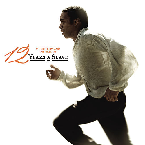 12 Years A Slave (Music From and Inspired by the Motion Picture) by Various Artists