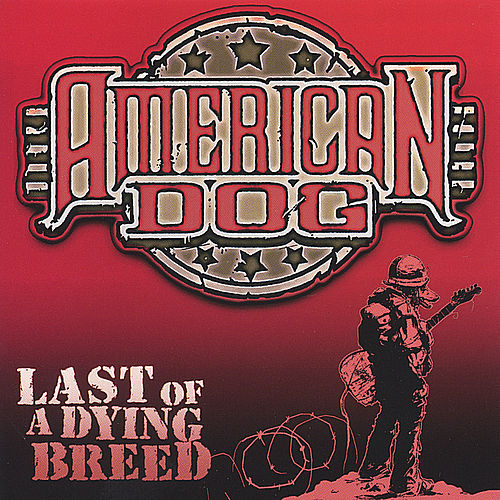 Last of a Dying Breed by American Dog