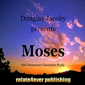 Moses (Old Testament Character Study) by Douglas Jacoby